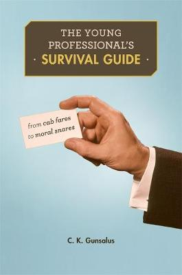The Young Professional's Survival Guide by C K Gunsalus
