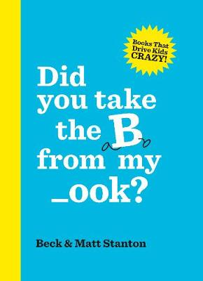 Did you take the B from my _ook? (Books That Drive Kids Crazy, Book 2) (Big Book) by Matt Stanton