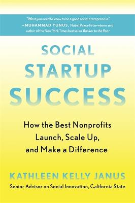 Social Startup Success: How the Best Nonprofits Launch, Scale Up, and Make a Difference by Kathleen Kelly Janus