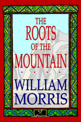 The Roots of the Mountain by William Morris