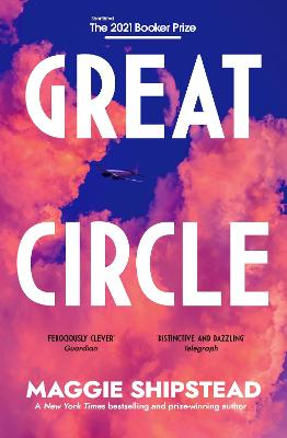 Great Circle: SHORTLISTED FOR THE BOOKER PRIZE 2021 by Maggie Shipstead
