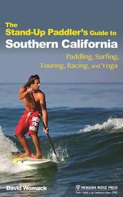 The Stand-Up Paddler's Guide to Southern California by David Womack