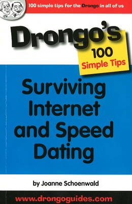 Surviving Internet and Speed Dating: Drongo's 100 Simple Tips by Joanne Schoenwald