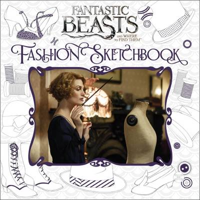 Fantastic Beasts and Where to Find Them: Fashion Sketchbook by Scholastic