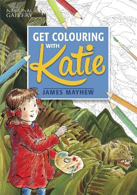 The National Gallery Get Colouring with Katie by James Mayhew