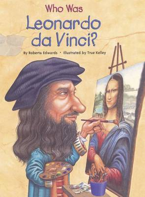 Who Was Leonardo Da Vinci? by Roberta Edwards