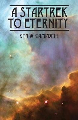 A Startrek to Eternity by Ken W Campbell