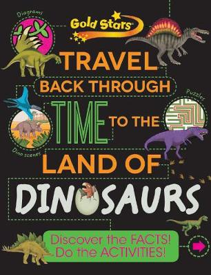 Gold Stars Travel Back Through Time to the Land of Dinosaurs by Anne Rooney