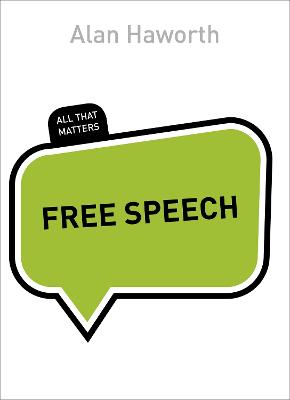 Free Speech: All That Matters by Alan Haworth