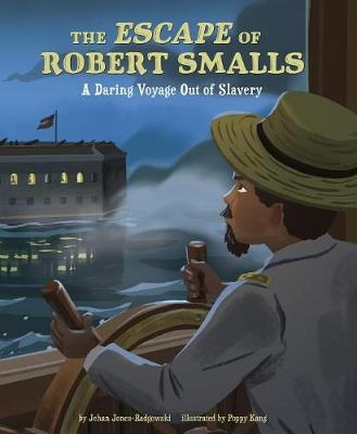 The Escape of Robert Smalls: A Daring Voyage Out of Slavery by Jehan Jones-Radgowski