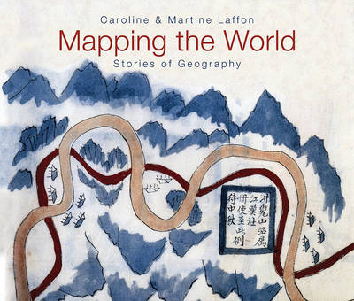 Mapping the World: Stories of Geography by Caroline Laffon