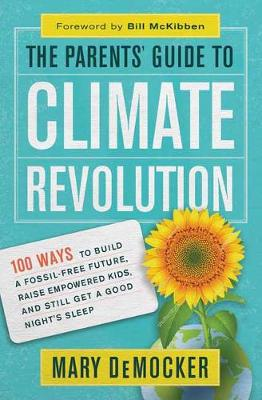 The Parents' Guide to Climate Revolution by Mary DeMocker