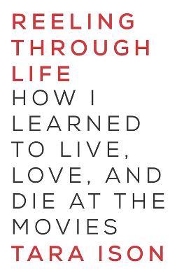 Reeling Through Life by Tara Ison