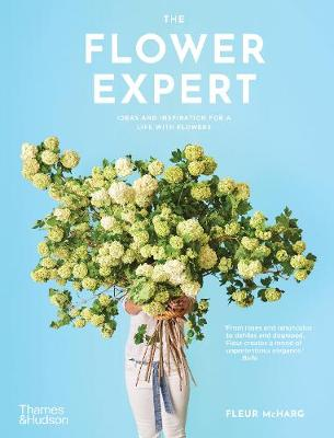 The The Flower Expert: Ideas and inspiration for a life with flowers by Fleur McHarg