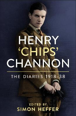 Henry 'Chips' Channon: The Diaries (Volume 1): 1918-38 by Chips Channon