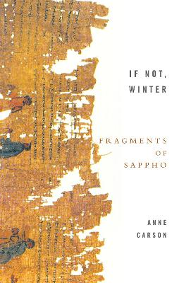 If Not, Winter: Fragments Of Sappho by Anne Carson