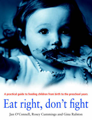 Eat Right, Don't Fight: A Practical Guide to Feeding Children from Birth to the Preschool Years by Rosey Cummings