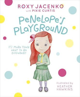 Penelope's Playground: It's More Than Okay to be Different by Roxy Jacenko