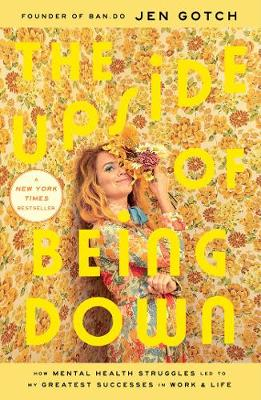 The Upside of Being Down: How Mental Health Struggles Led to My Greatest Successes in Work and Life book