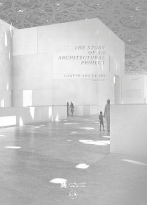 Louvre Abu Dhabi: The Story of an Architectural Project by Olivier Boissiere