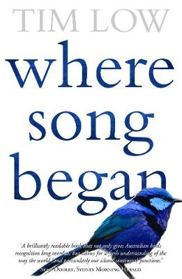 Where Song Began: Australia's Birds And How They Changed TheWorld by Tim Low