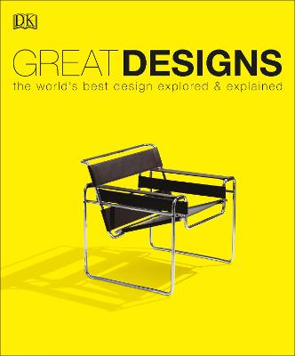Great Designs: The World's Best Design Explored and Explained by DK