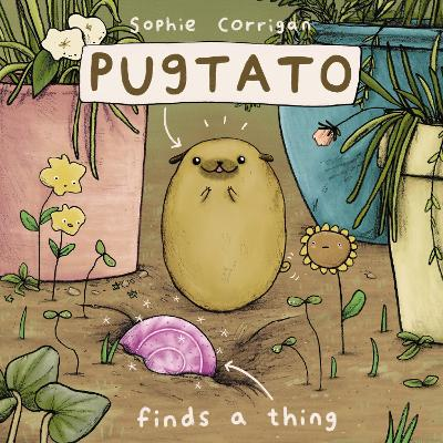 Pugtato Finds a Thing by Sophie Corrigan
