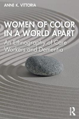 Women of Color in a World Apart: An Ethnography of Care Workers and Dementia book