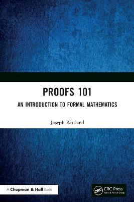 Proofs 101: An Introduction to Formal Mathematics by Joseph Kirtland