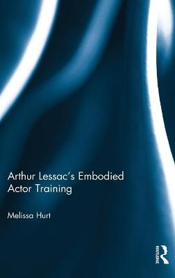 Arthur Lessac's Embodied Actor Training by Melissa Hurt