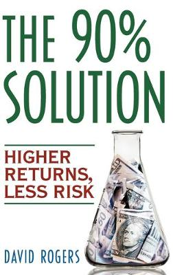 The 90% Solution by David L. Rogers