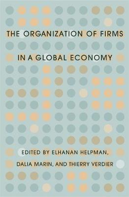 Organization of Firms in a Global Economy by Elhanan Helpman