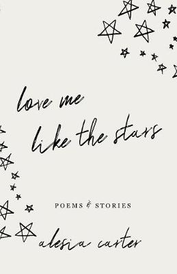 Love Me Like The Stars by Alesia Carter