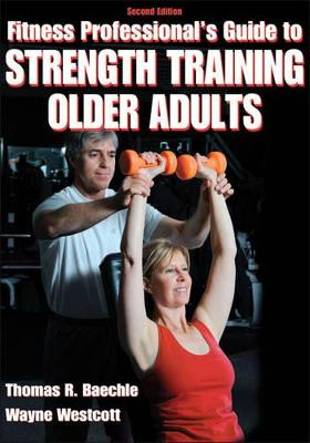 Fitness Professionals' Guide to Strength Training for Older Adults by Thomas R. Beachle