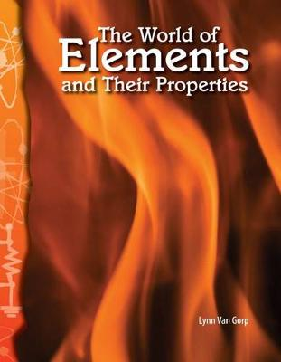 World of Elements and Their Properties by Lynn Van Gorp