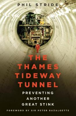 The Thames Tideway Tunnel: Preventing Another Great Stink by Mr Phil Stride