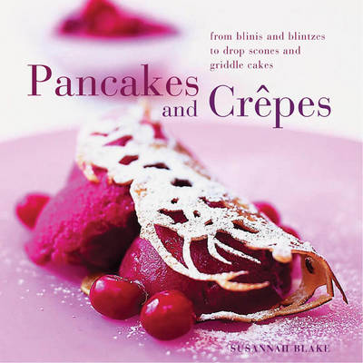 Perfect Pancakes and Crepes by Susannah Blake