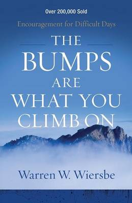 The Bumps Are What You Climb on by Dr Warren W Wiersbe