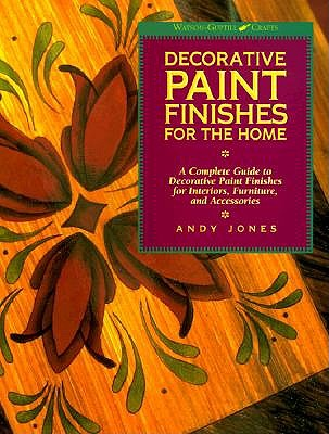 Decorative Paint Finishes for the Home: A Complete Guide to Decorative Paint Finishes for Interiors, Furniture and Accessories by Andy Jones