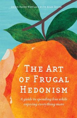 The Art of Frugal Hedonism by Annie Raser-Rowland