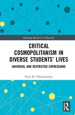Critical Cosmopolitanism in Diverse Students' Lives: Universal and Restricted Expressions by Eleni M. Oikonomidoy