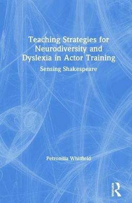 Teaching Strategies for Neurodiversity and Dyslexia in Actor Training: Sensing Shakespeare by Petronilla Whitfield