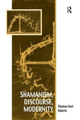 Shamanism, Discourse, Modernity by Thomas Karl Alberts