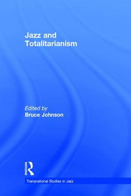 Jazz and Totalitarianism by Bruce Johnson