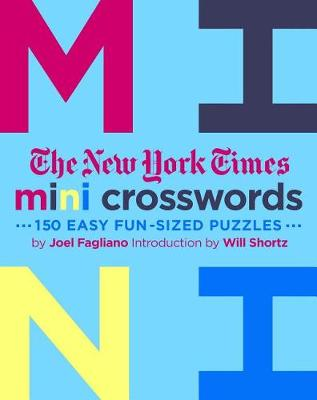 The New York Times Mini Crosswords: 150 Easy Fun-Sized Puzzles by The New York Times