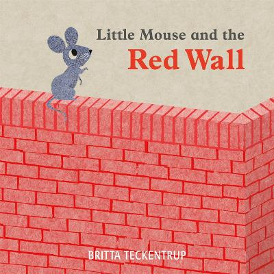 Little Mouse and the Red Wall by Britta Teckentrup