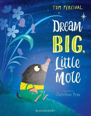 Dream Big, Little Mole by Tom Percival