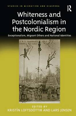 Whiteness and Postcolonialism in the Nordic Region by Kristin Loftsdottir