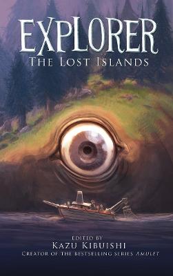 Explorer 2: The Lost Islands by Kazu Kibuishi