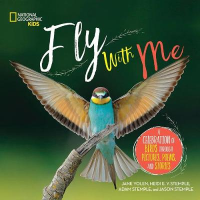 Fly with Me: A celebration of birds through pictures, poems, and stories by National Geographic Kids